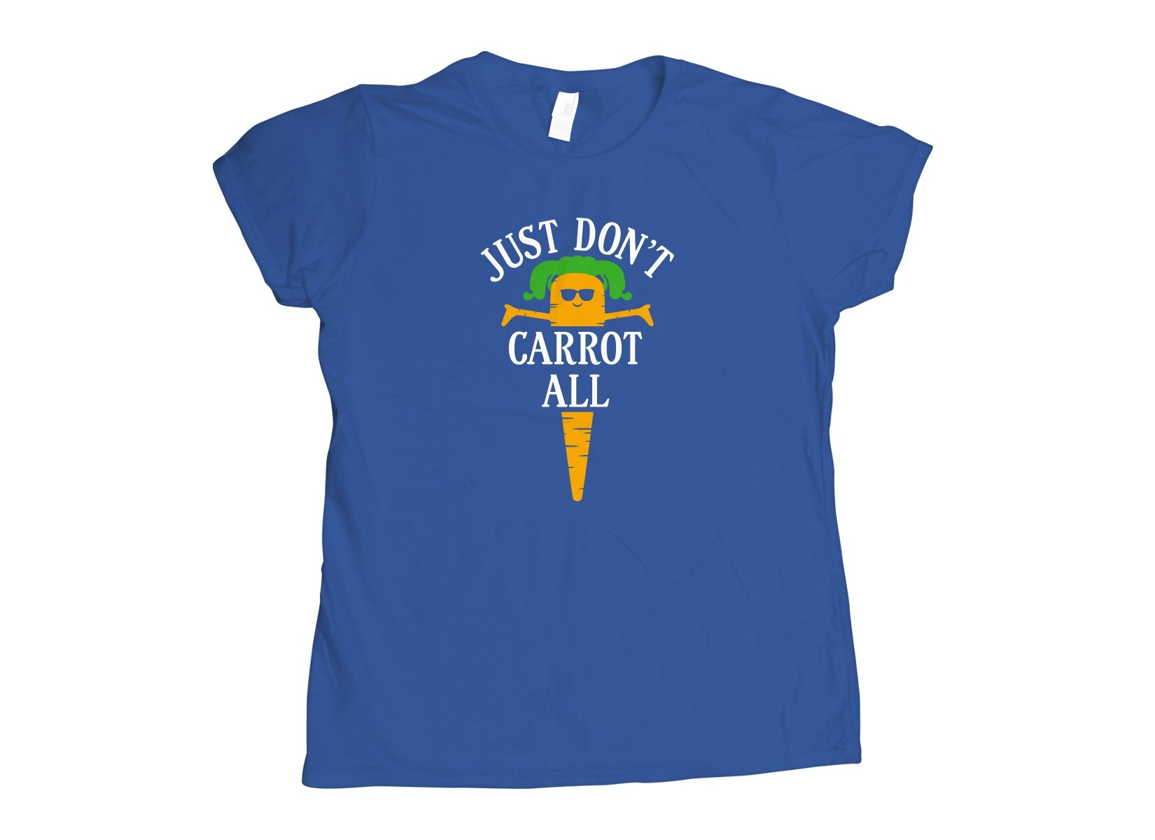 Just Don't Carrot All on Womens T-Shirt
