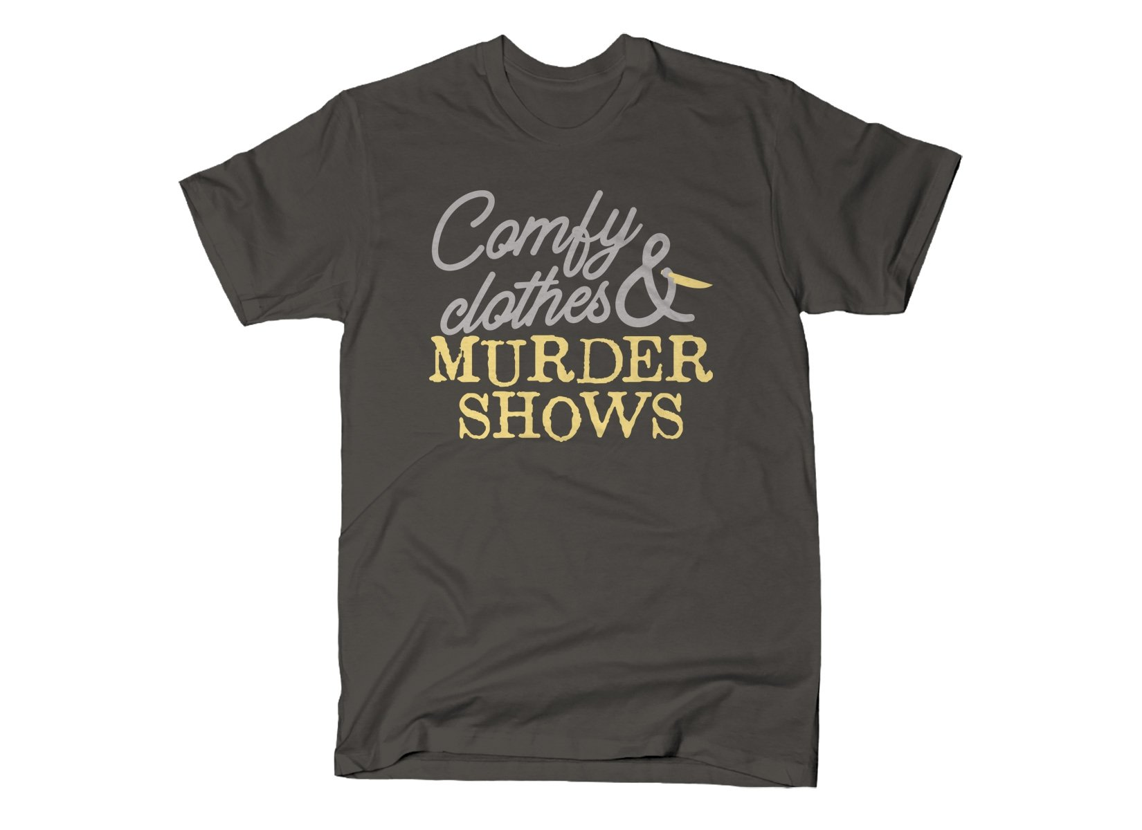 Comfy Clothes & Murder Shows on Mens T-Shirt