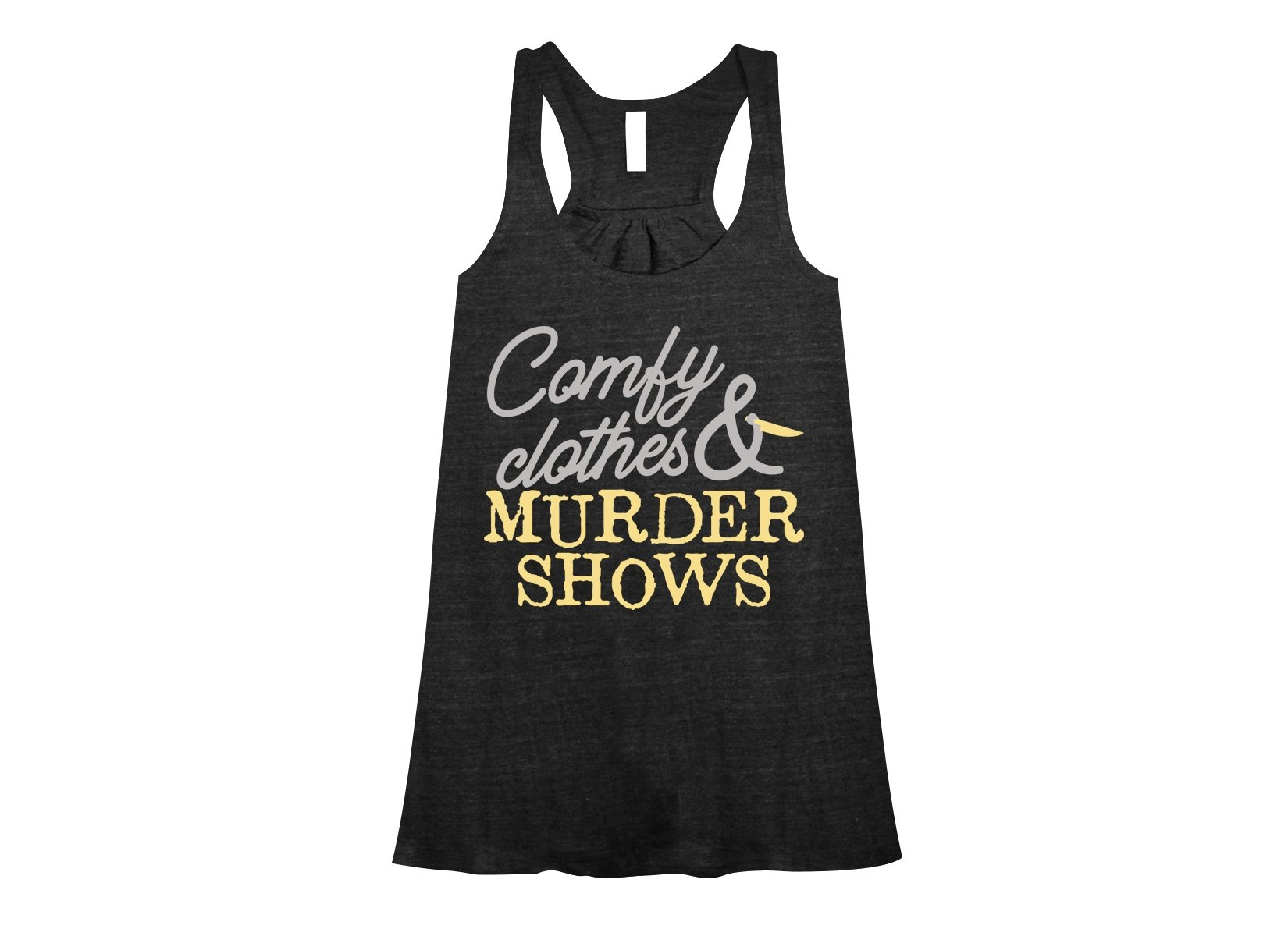 Comfy Clothes & Murder Shows on Womens Tanks T-Shirt