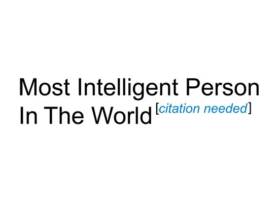 Most Intelligent Person in the World Citation Needed on Mens T-Shirt
