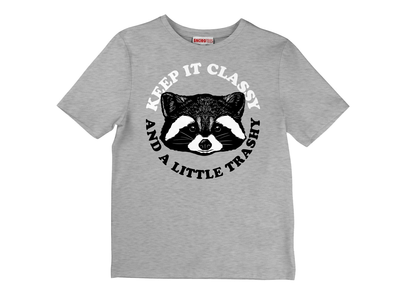 Keep It Classy And A Little Trashy on Kids T-Shirt