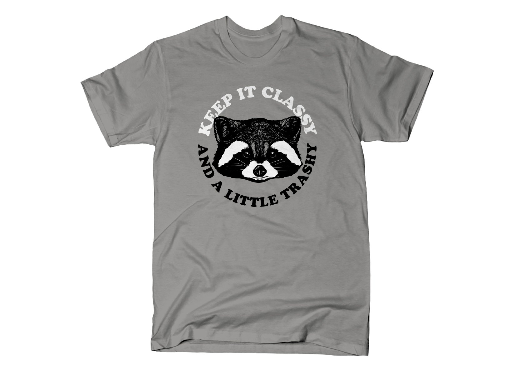 Keep It Classy And A Little Trashy on Mens T-Shirt