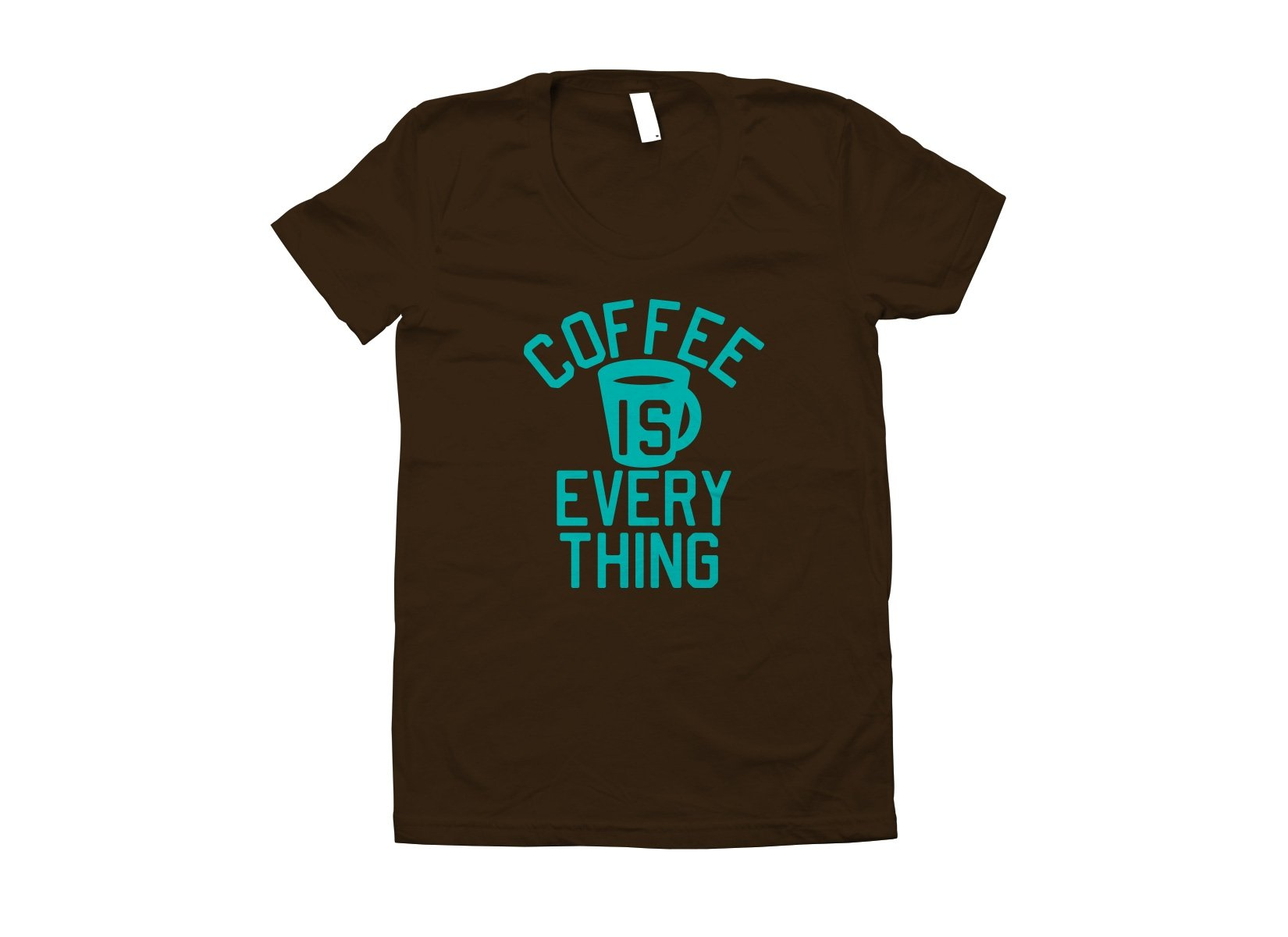 Coffee Is Everything on Juniors T-Shirt
