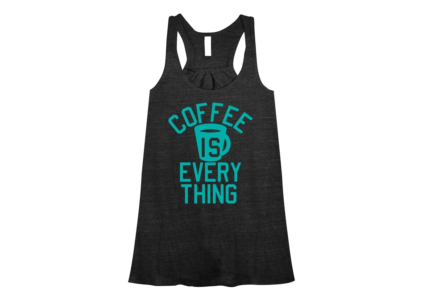 Coffee Is Everything on Womens Tanks T-Shirt