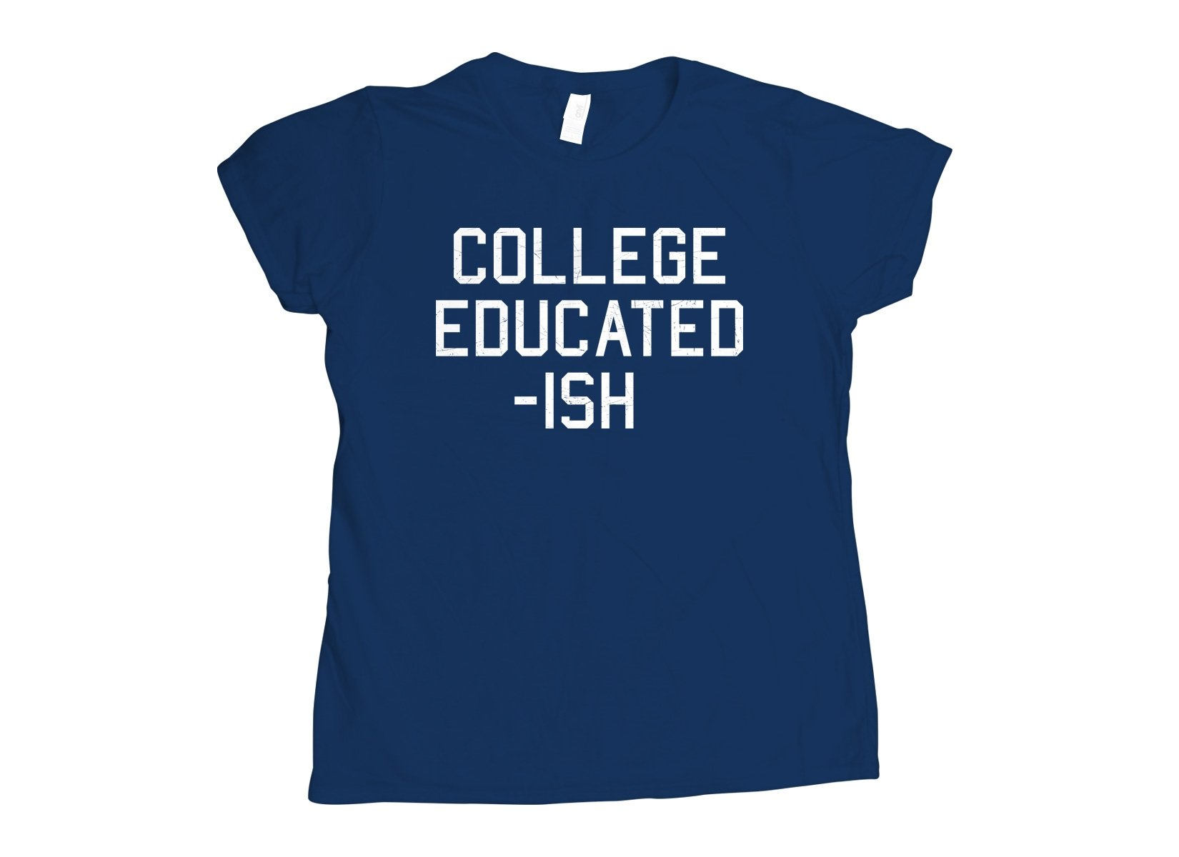 College Educated-ish on Womens T-Shirt