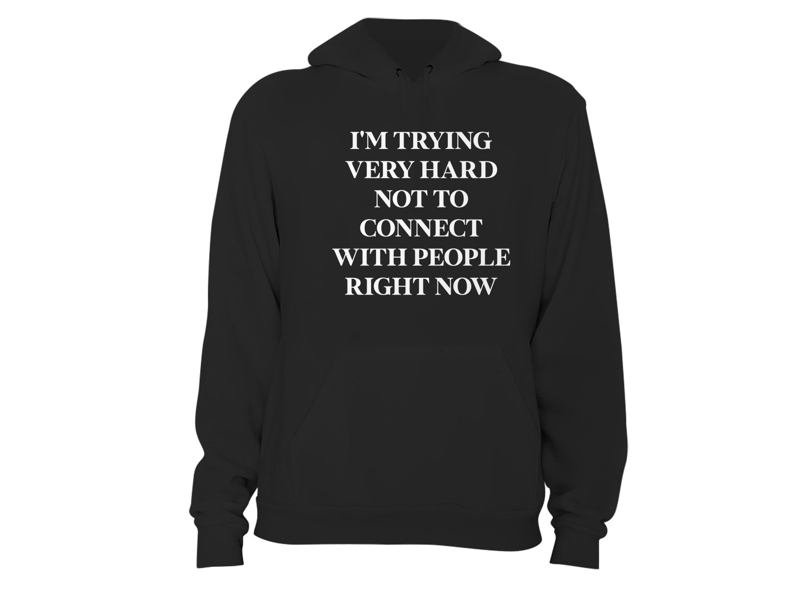 I'm Trying Very Hard Not To Connect With People Right Now on Hoodie