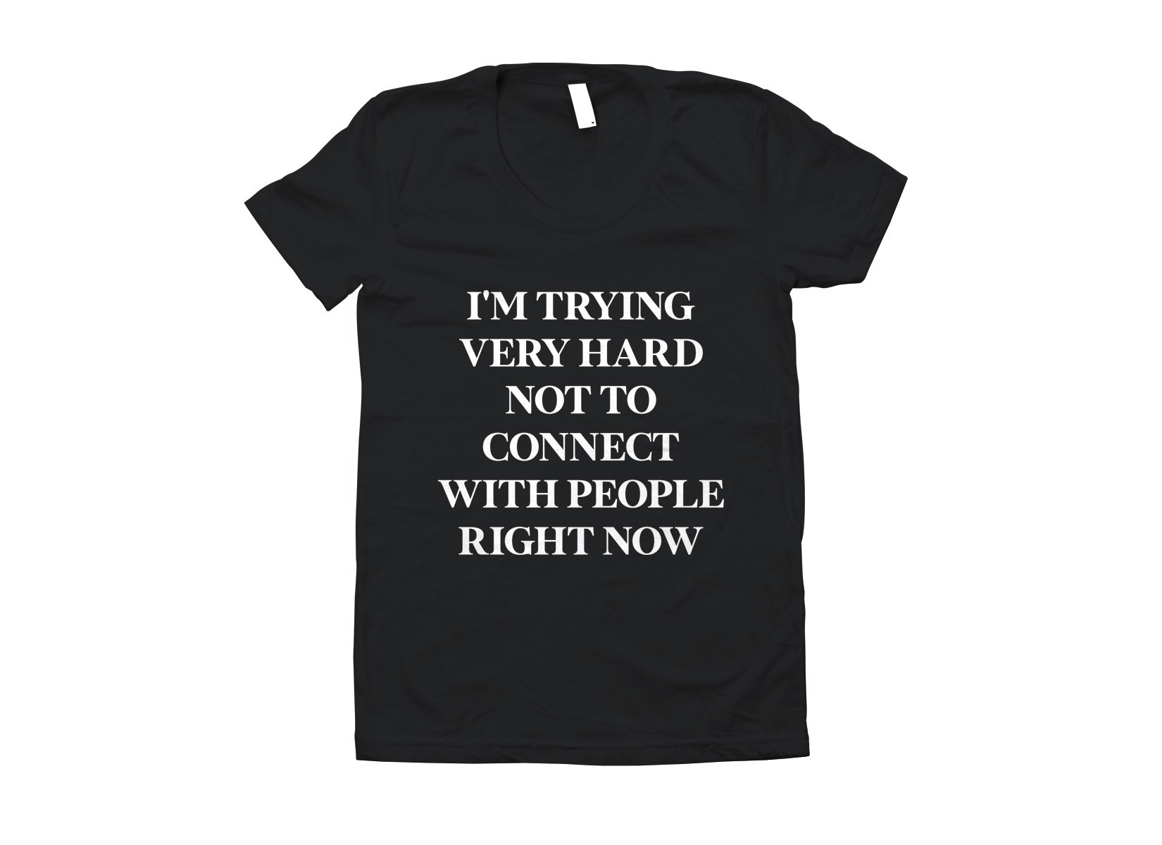 I'm Trying Very Hard Not To Connect With People Right Now on Juniors T-Shirt