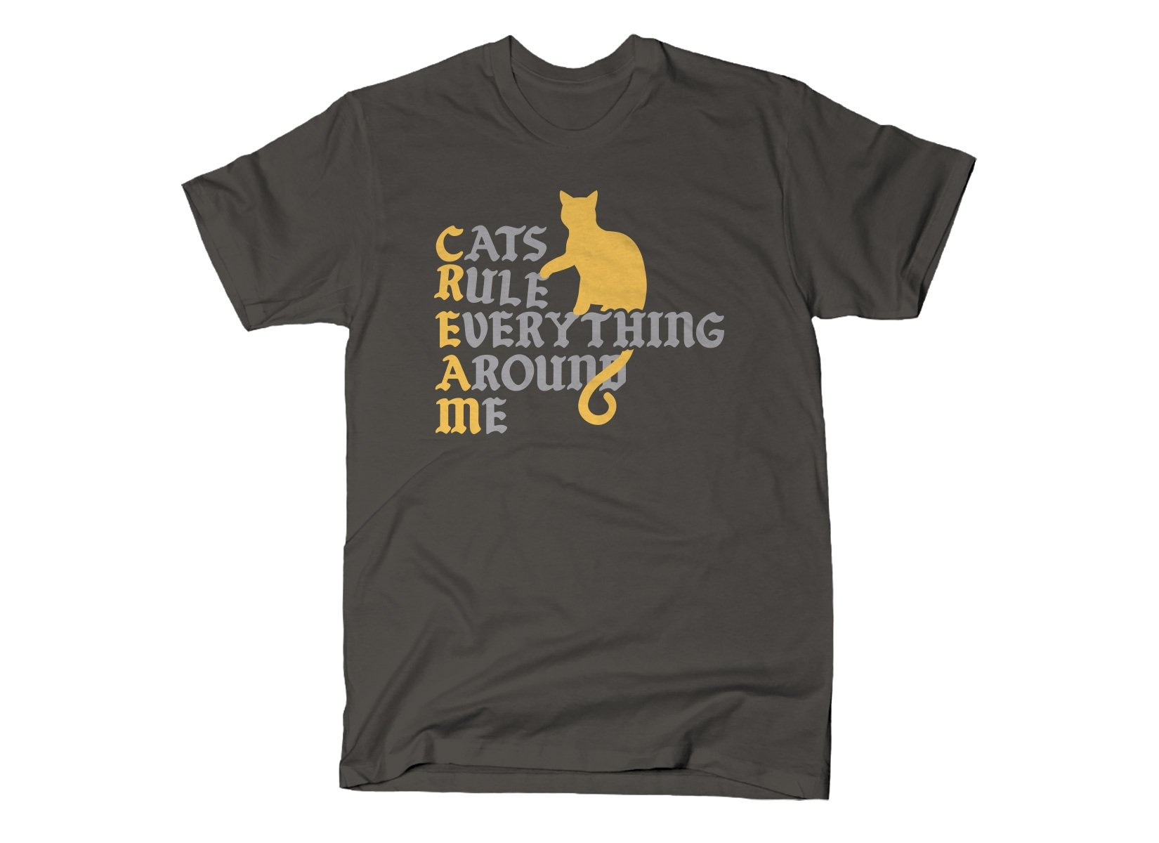 Cats Rule Everything Around Me on Mens T-Shirt