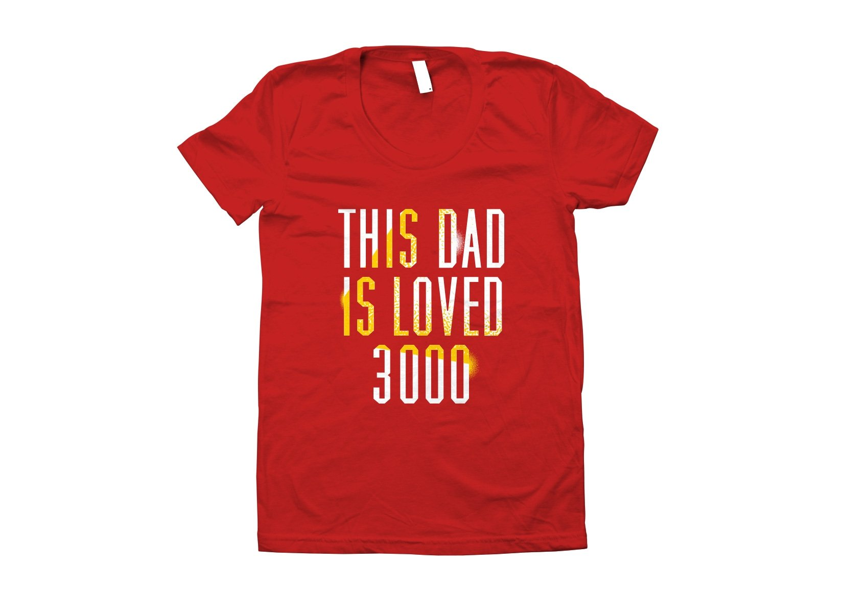 This Dad Is Loved 3000 on Juniors T-Shirt