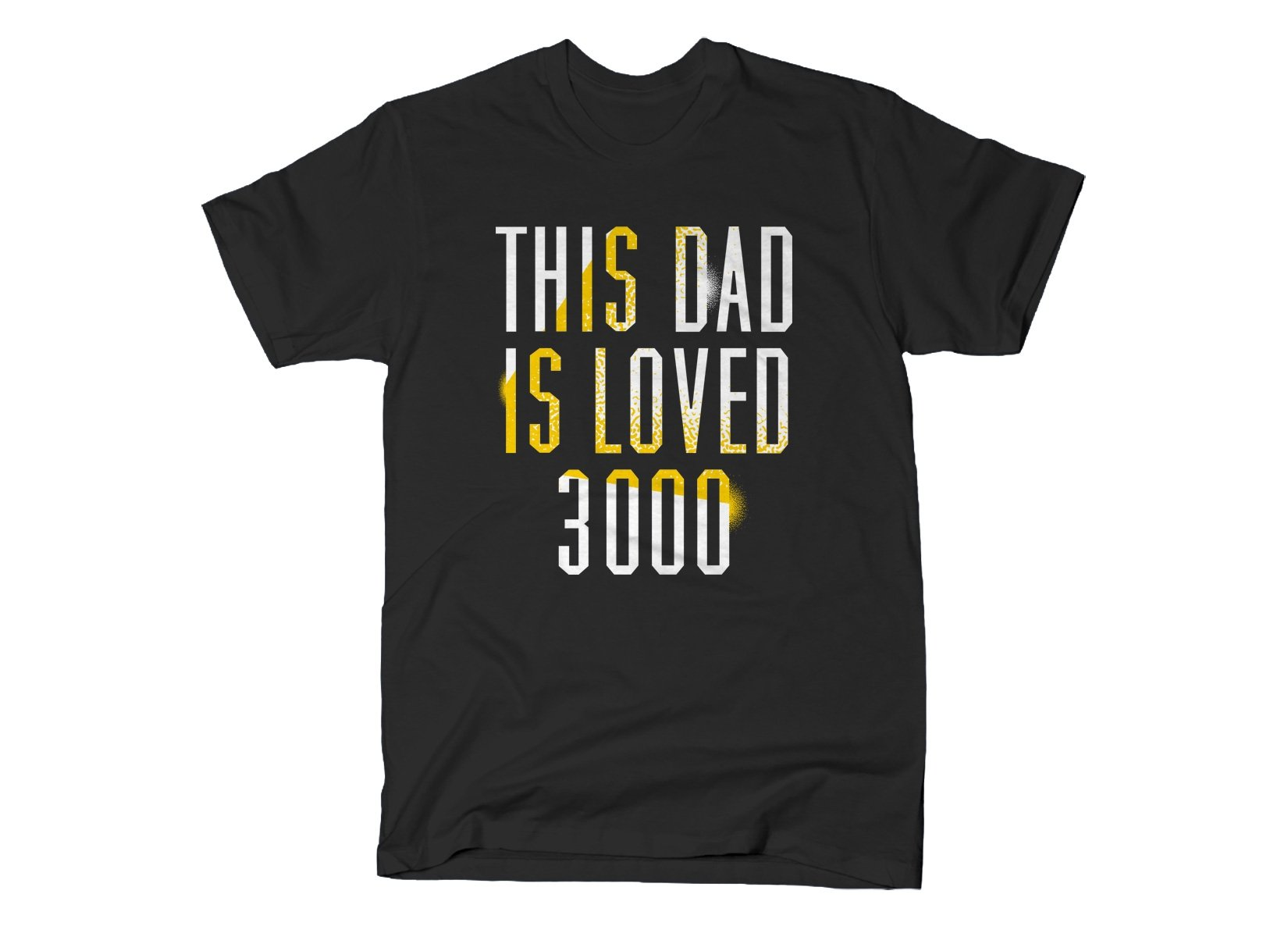 This Dad Is Loved 3000 on Mens T-Shirt