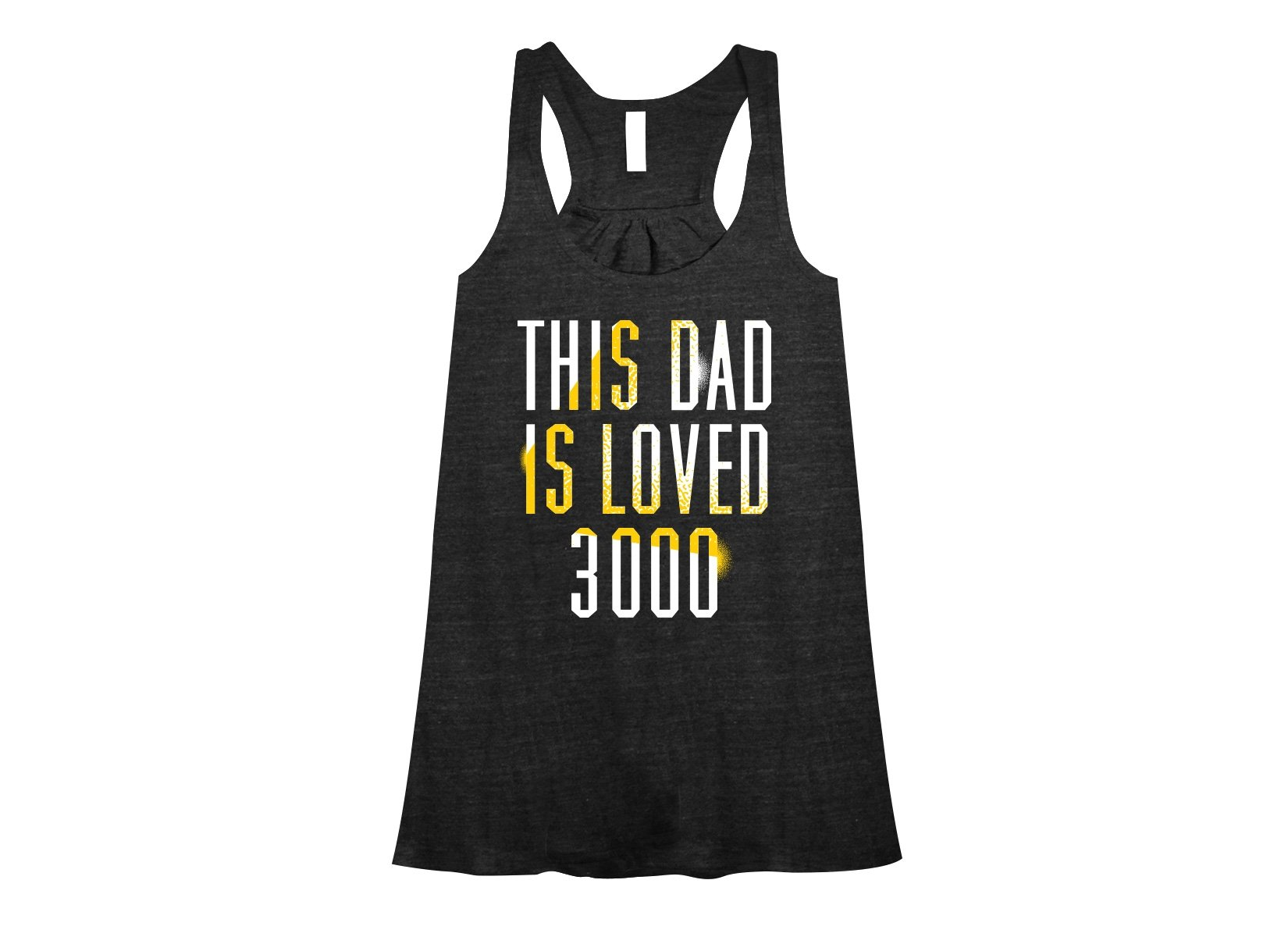 This Dad Is Loved 3000 on Womens Tanks T-Shirt