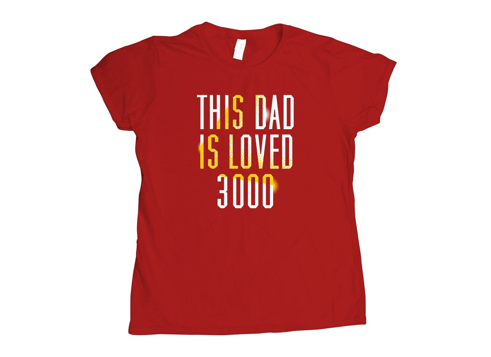 This Dad Is Loved 3000 on Womens T-Shirt