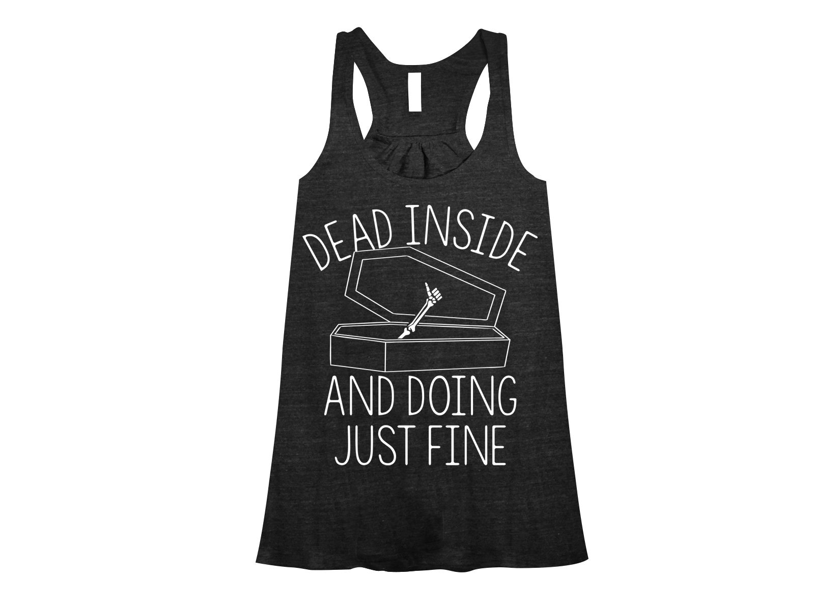 Dead Inside And Doing Fine on Womens Tanks T-Shirt