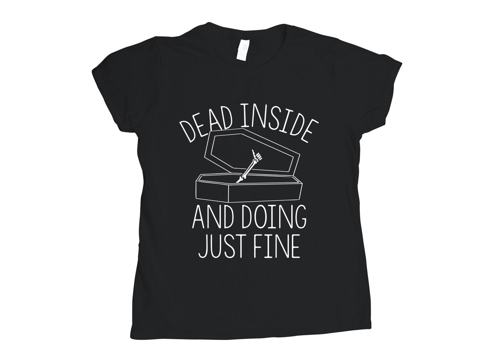 Dead Inside And Doing Fine on Womens T-Shirt