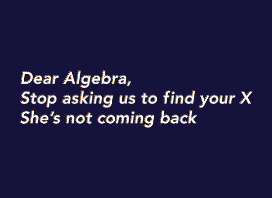 Dear Algebra, Stop Asking Us To Find Your X on Mens T-Shirt