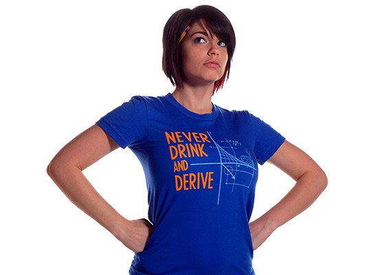 Never Drink and Derive on Juniors T-Shirt