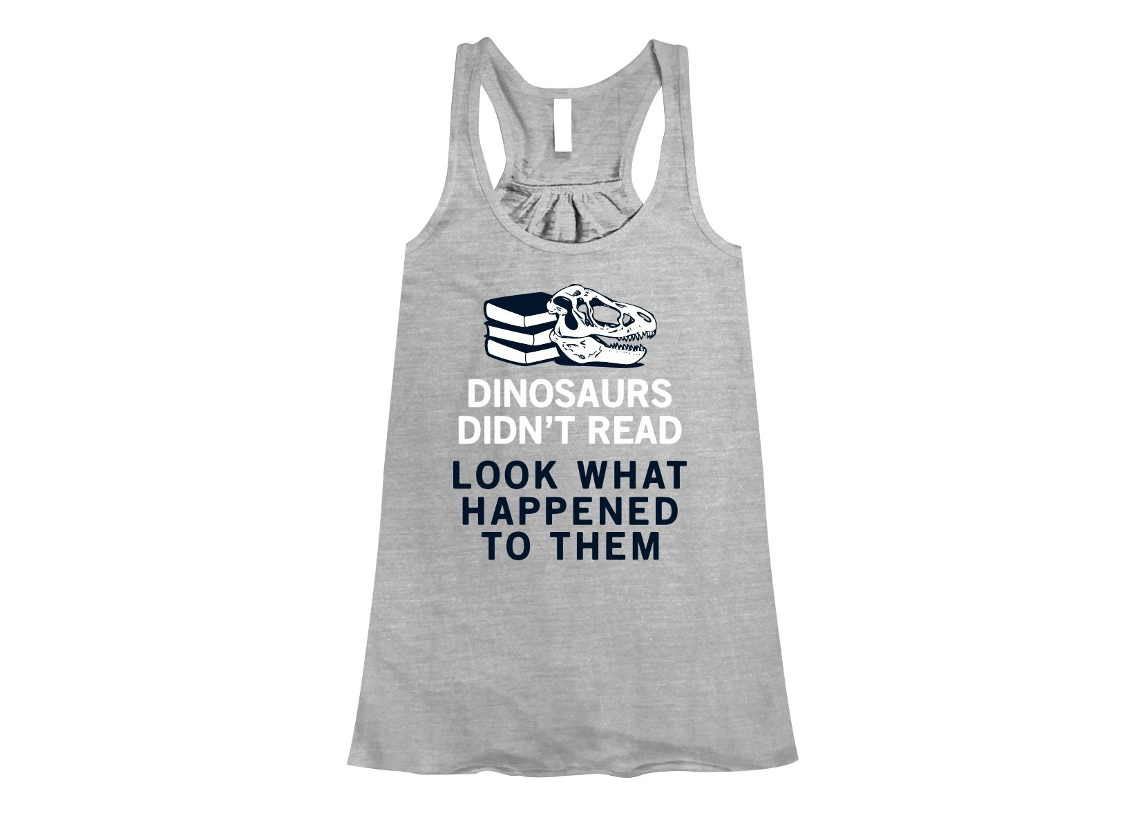 Dinosaurs Didn't Read on Womens Tanks T-Shirt