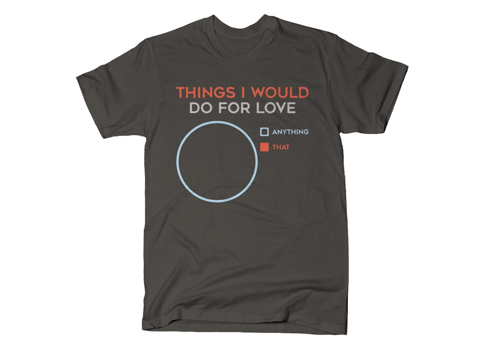 Things I Would Do For Love on Mens T-Shirt