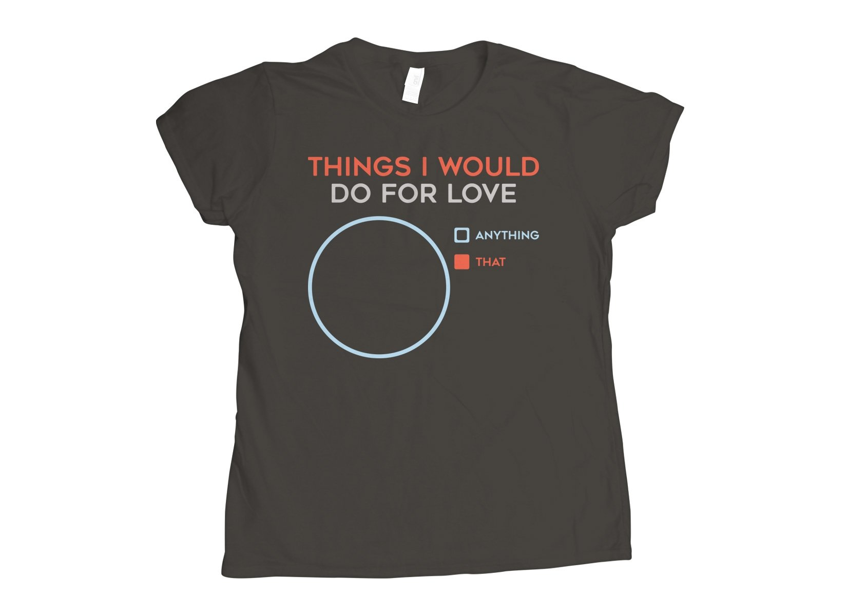 Things I Would Do For Love on Womens T-Shirt