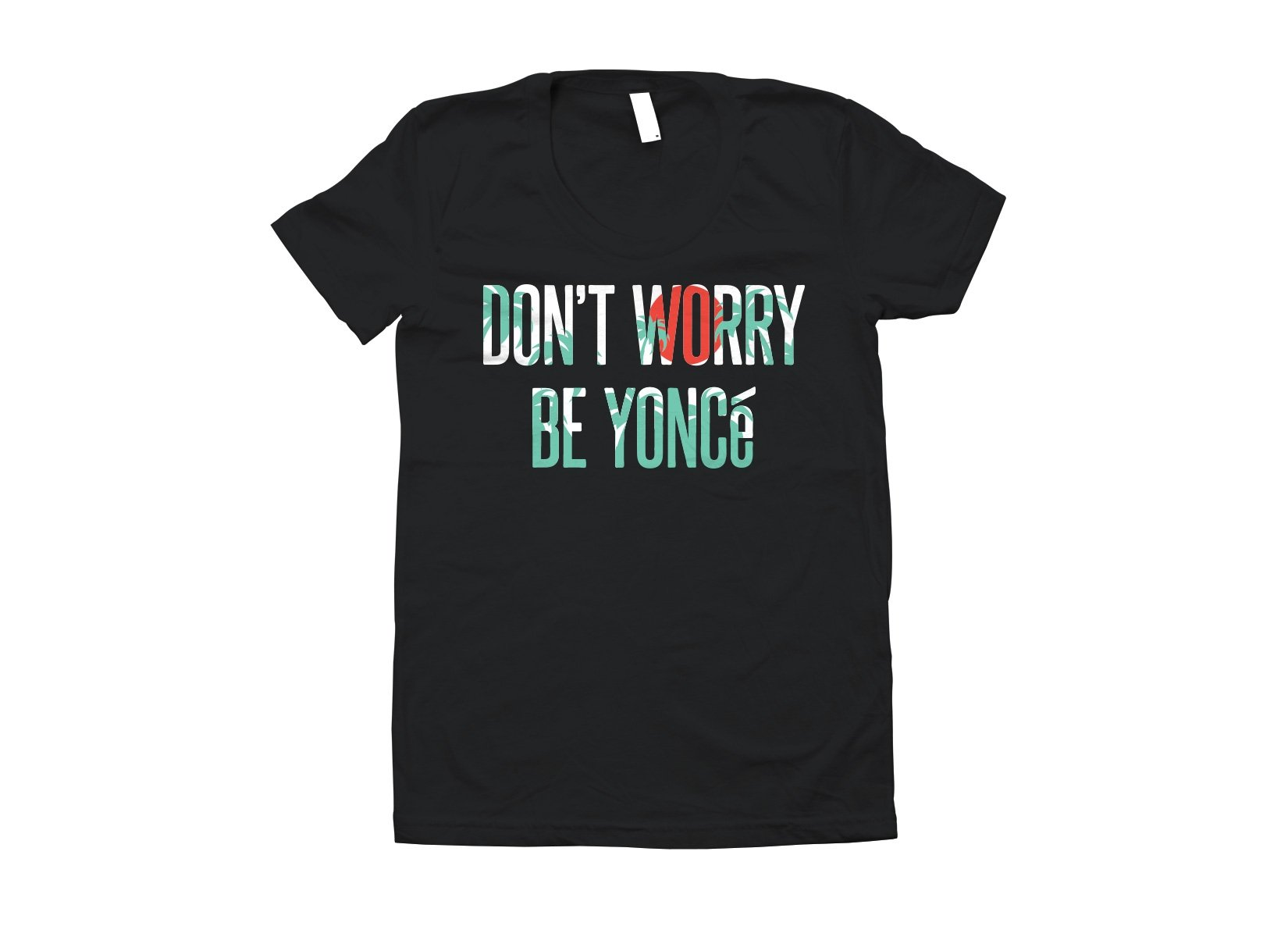 Don't Worry Be Yonce on Juniors T-Shirt