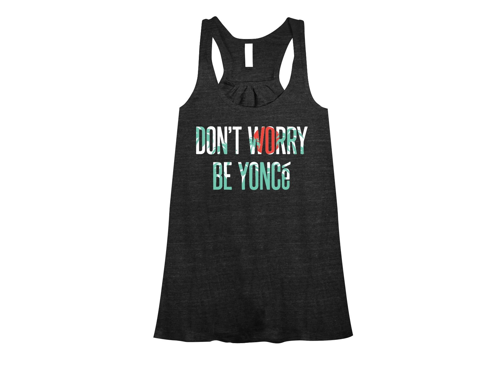 Don't Worry Be Yonce on Womens Tanks T-Shirt