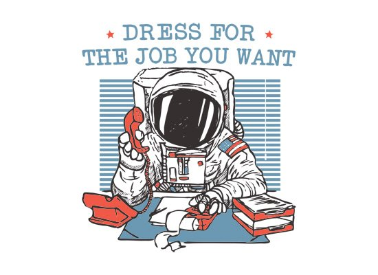 Dress For The Job You Want on Mens T-Shirt