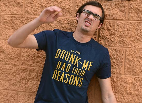 Drunk Me Had Their Reasons on Mens T-Shirt