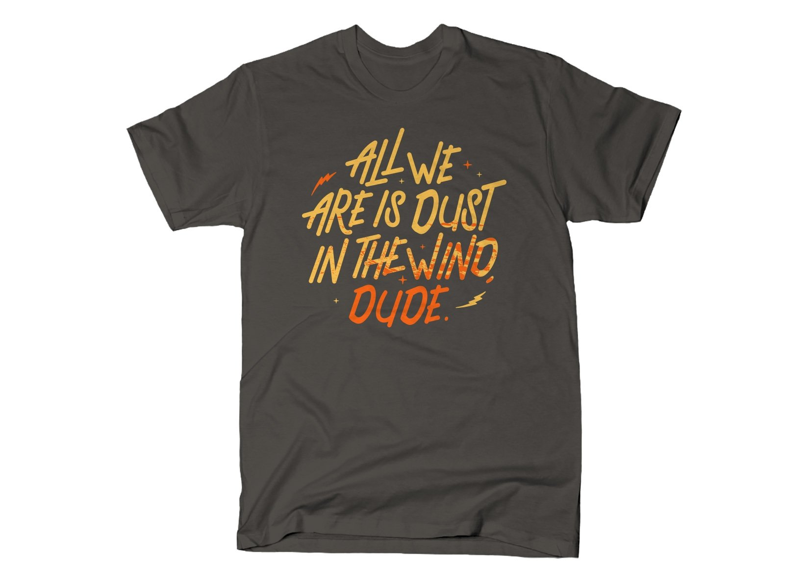 All We Are Is Dust In The Wind, Dude on Mens T-Shirt