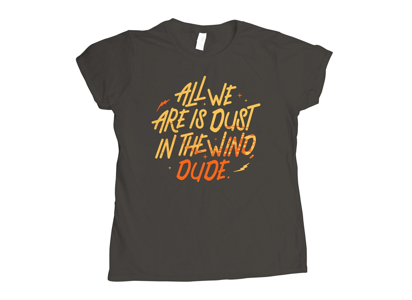 All We Are Is Dust In The Wind, Dude on Womens T-Shirt