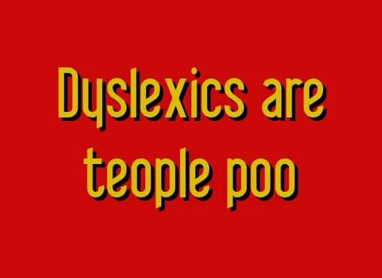 Dyslexics are teople poo on Mens T-Shirt