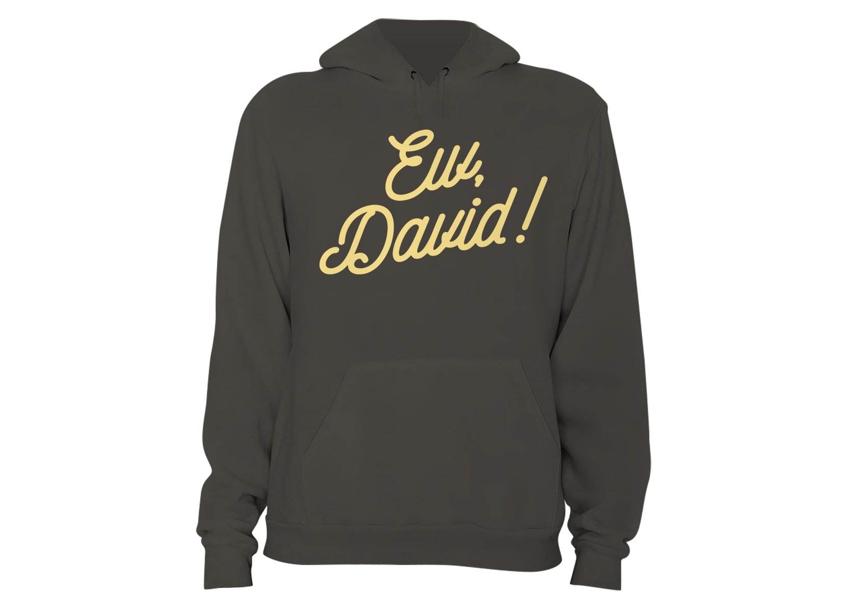 Ew, David! on Hoodie