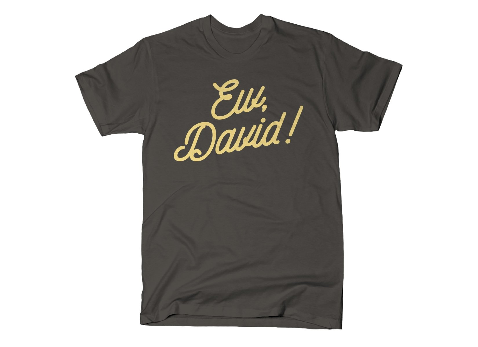 Ew, David! on Mens T-Shirt