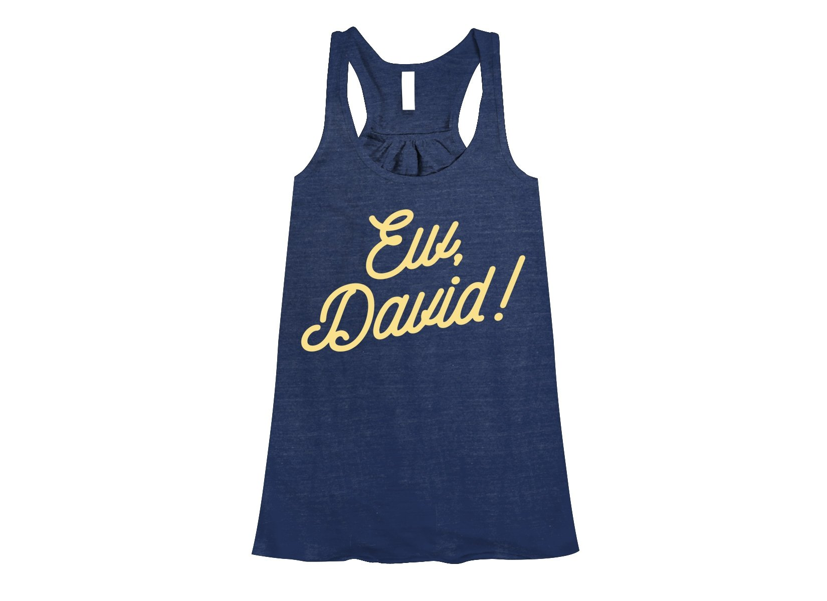 Ew, David! on Womens Tanks T-Shirt