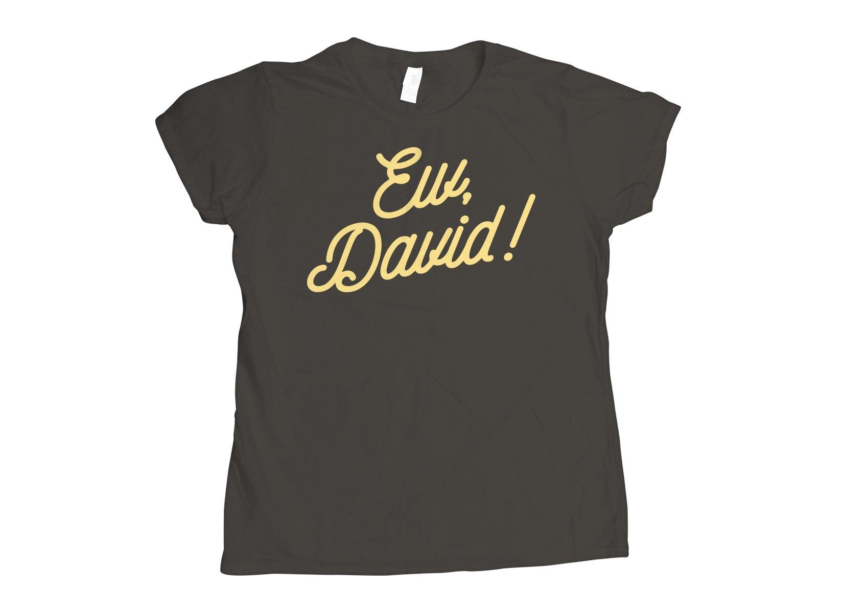 Ew, David! on Womens T-Shirt