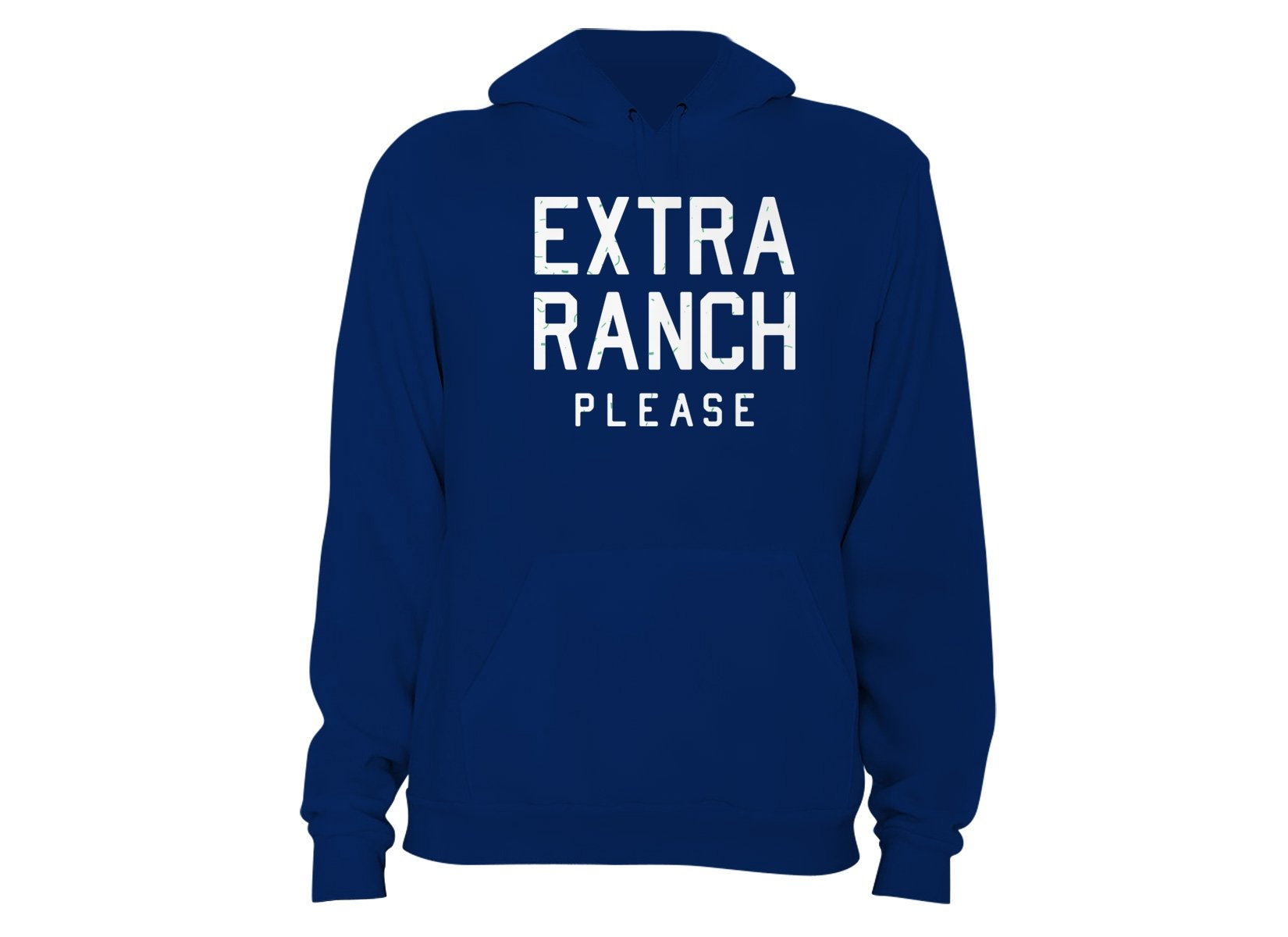 Extra Ranch Please on Hoodie