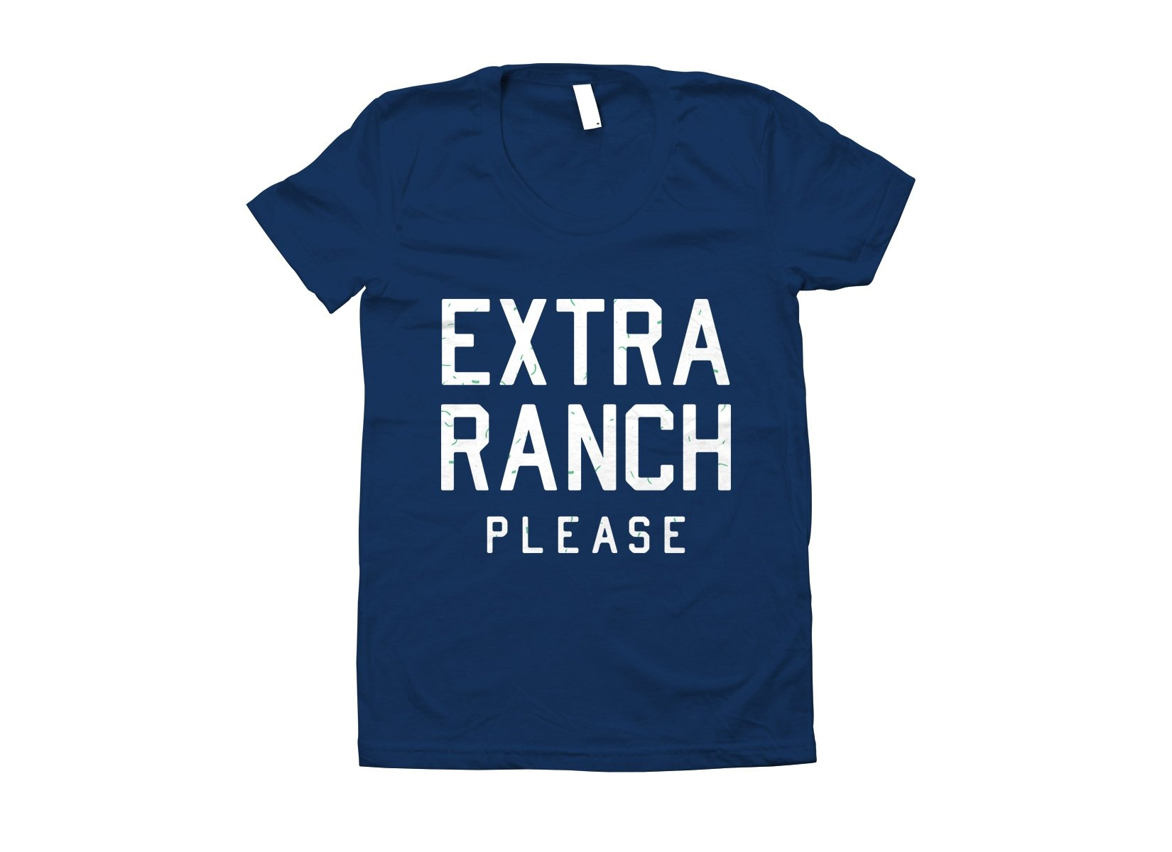 Extra Ranch Please on Juniors T-Shirt