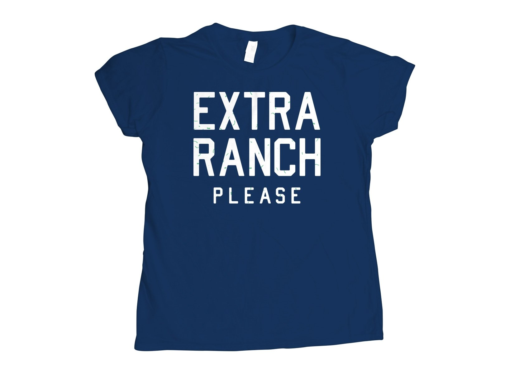 Extra Ranch Please on Womens T-Shirt