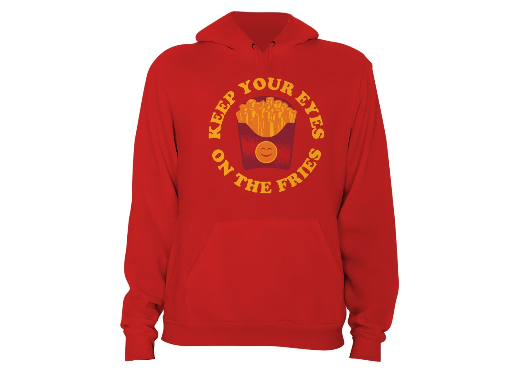 Keep Your Eyes On The Fries on Hoodie