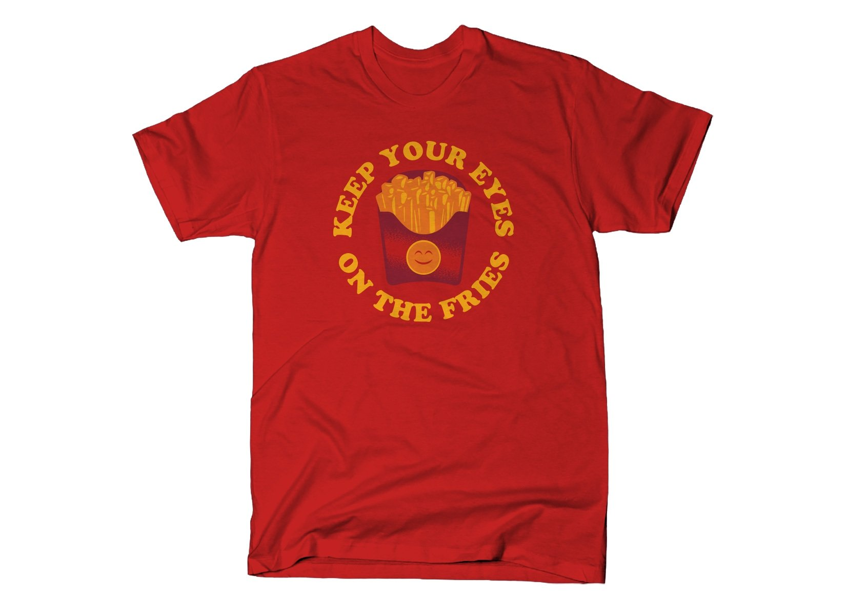 Keep Your Eyes On The Fries on Mens T-Shirt