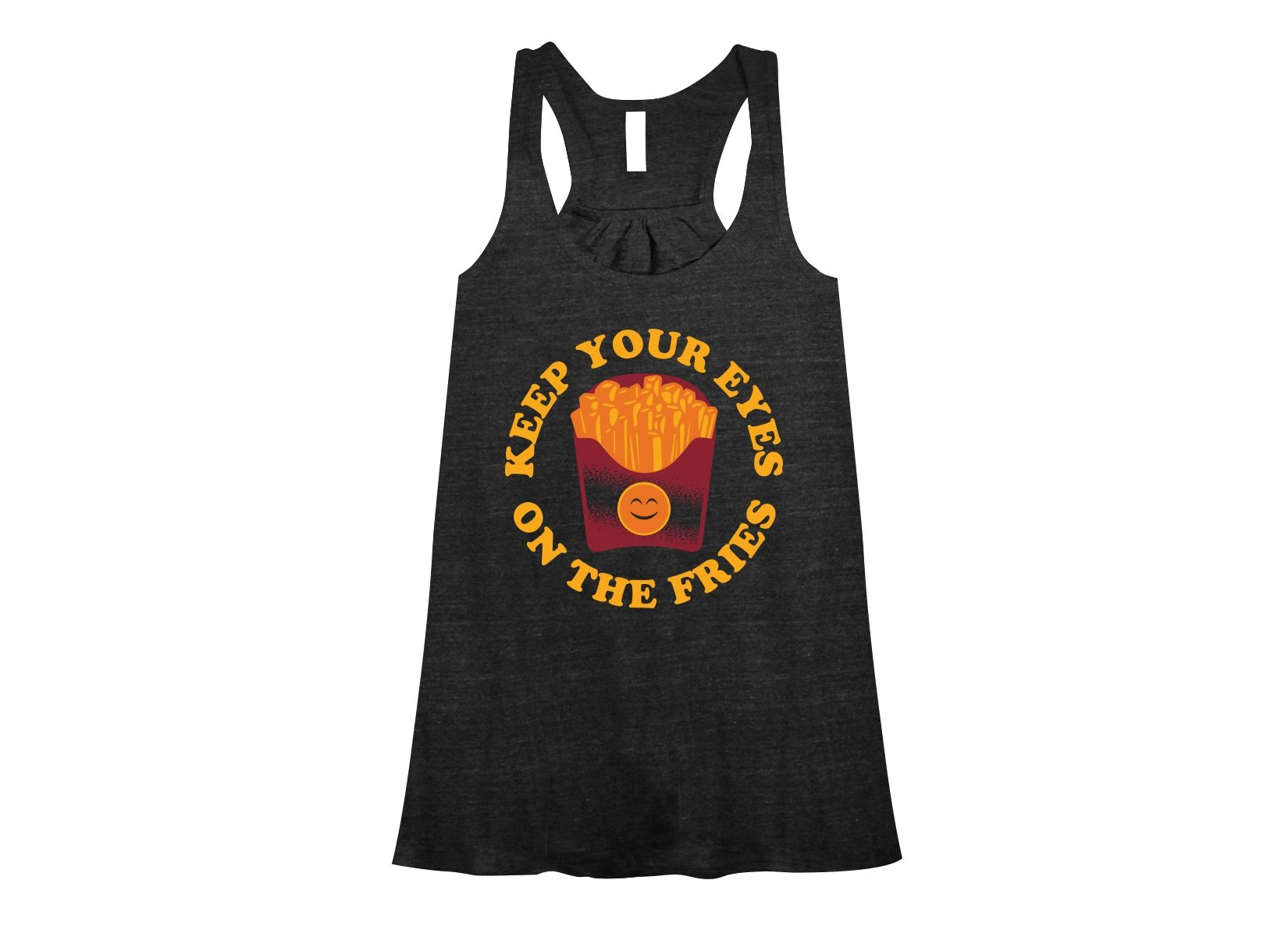 Keep Your Eyes On The Fries on Womens Tanks T-Shirt