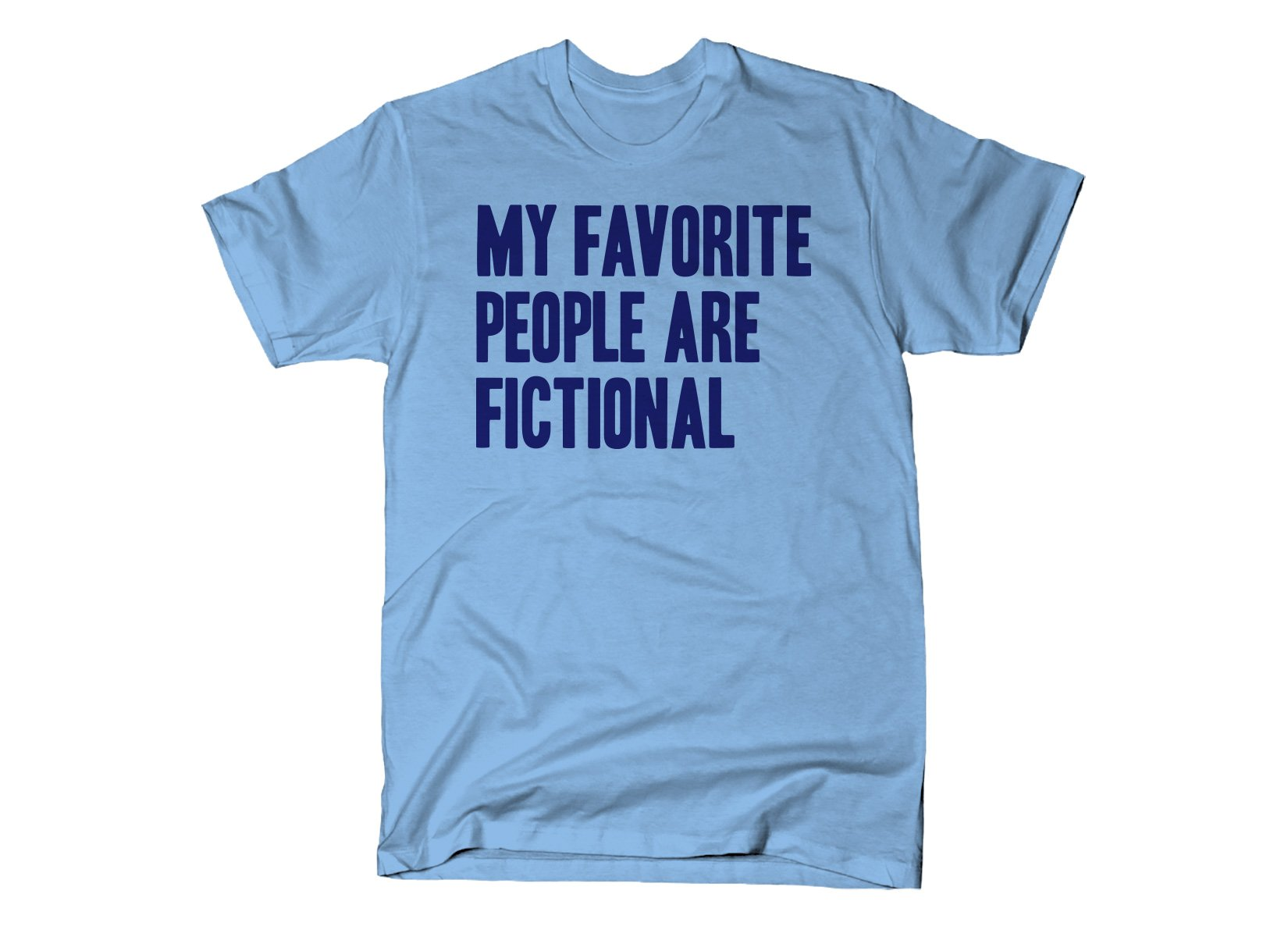 My Favorite People Are Fictional on Mens T-Shirt