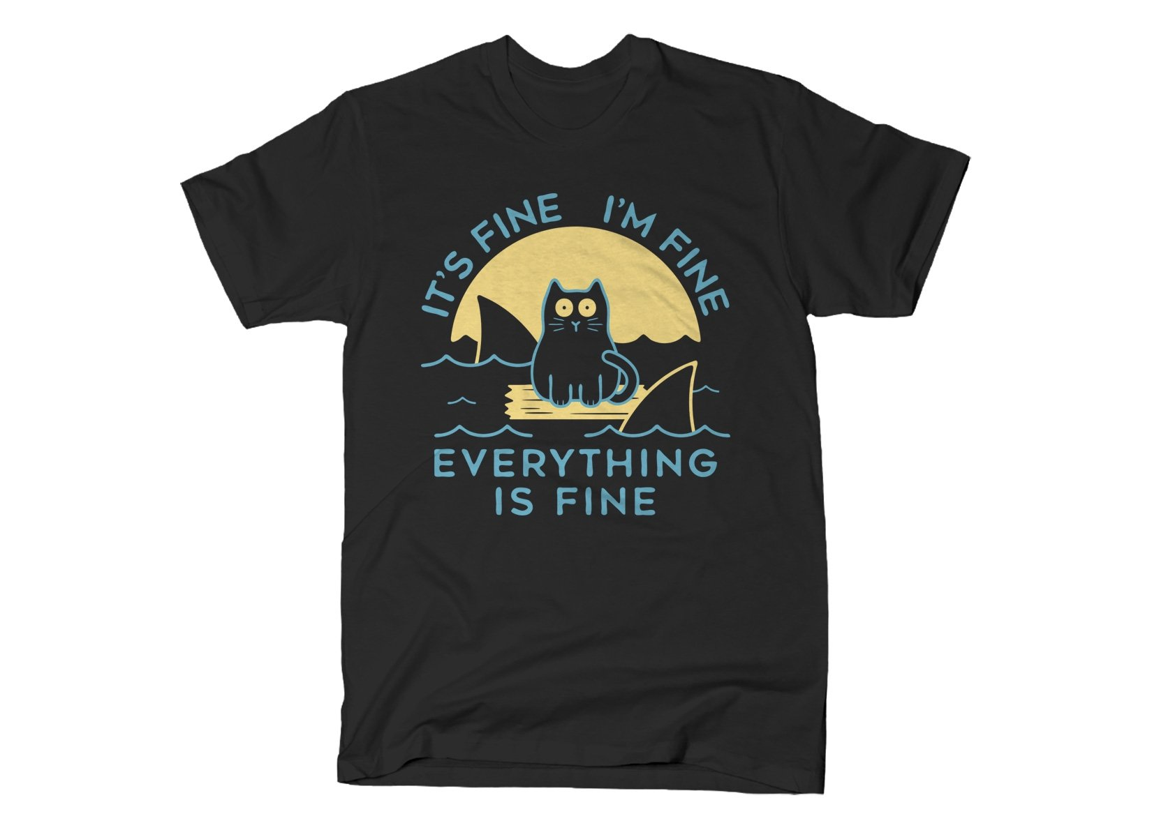 It's Fine I'm Fine Everything Is Fine on Mens T-Shirt