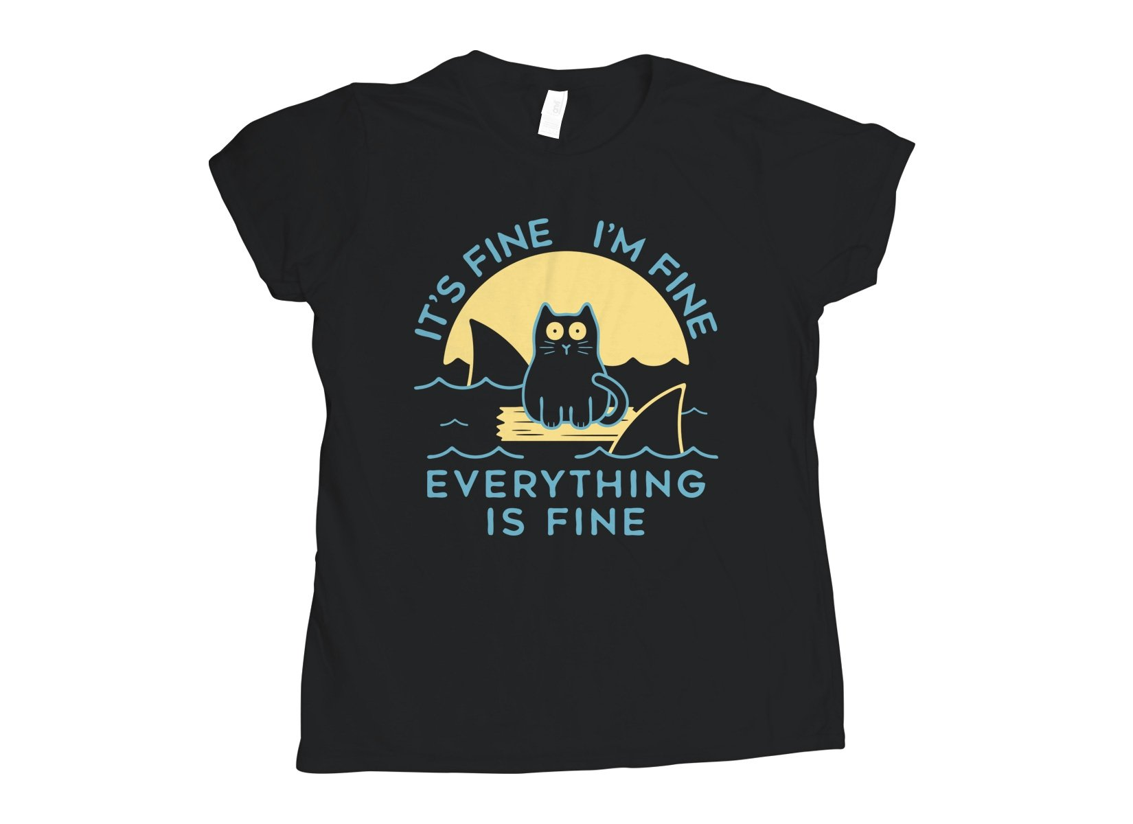 It's Fine I'm Fine Everything Is Fine on Womens T-Shirt