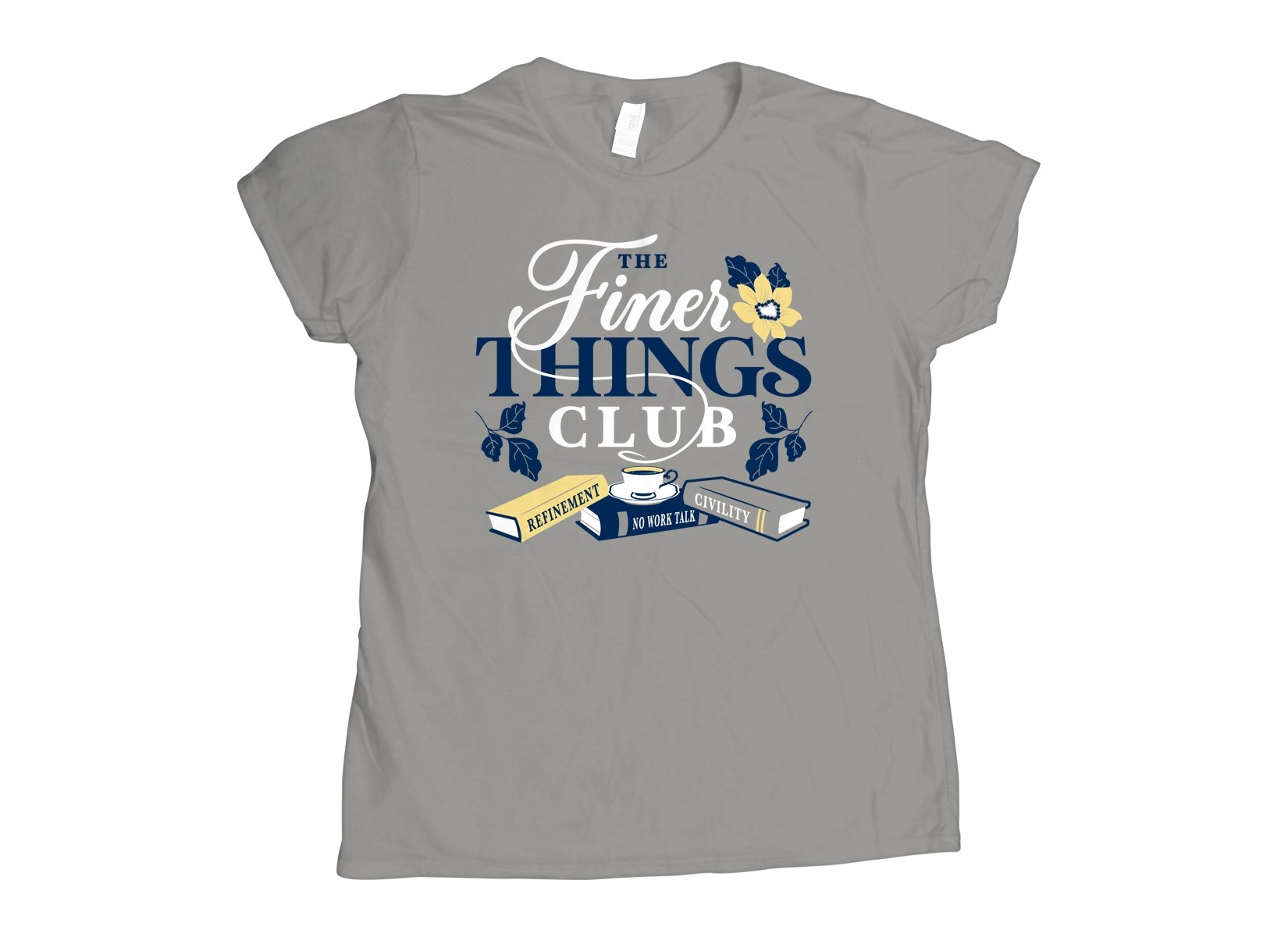 The Finer Things Club on Womens T-Shirt