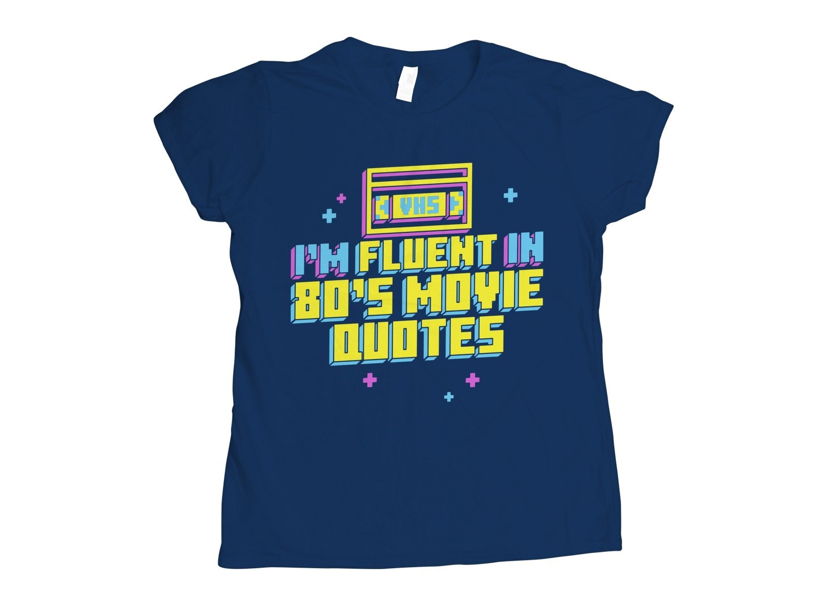 I'm Fluent In 80's Movie Quotes on Womens T-Shirt