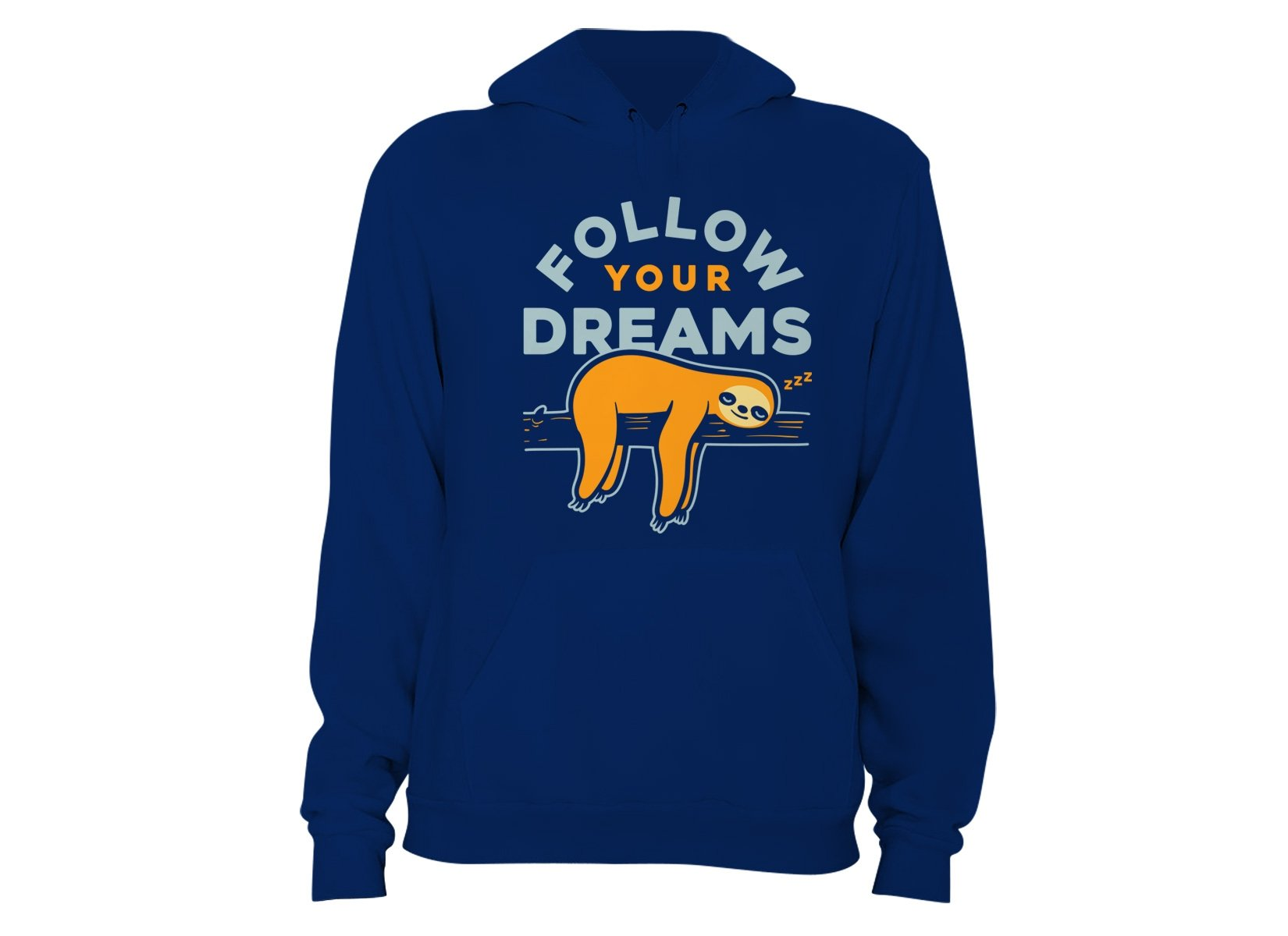 Follow Your Dreams on Hoodie