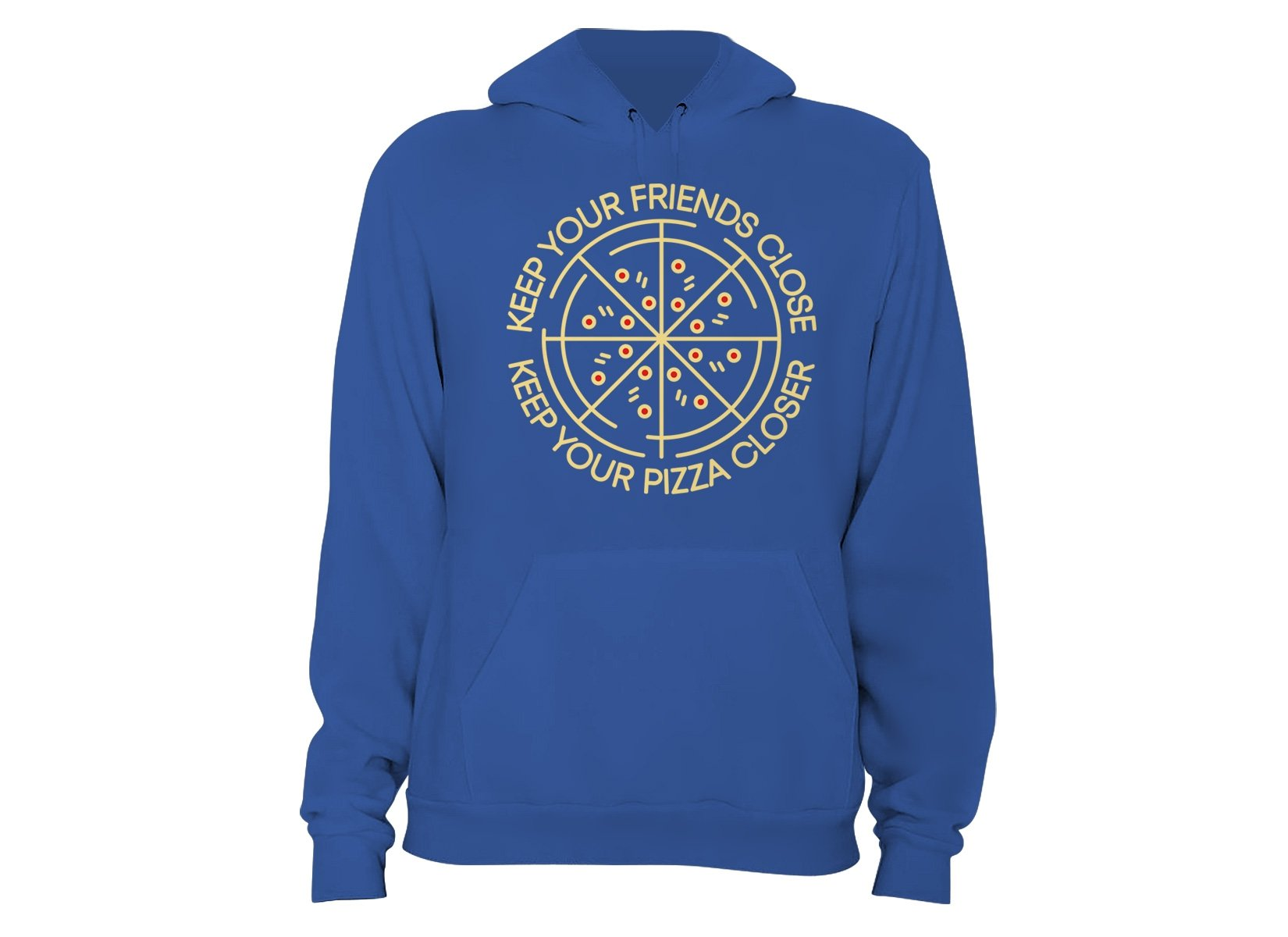 Keep Your Pizza Closer on Hoodie