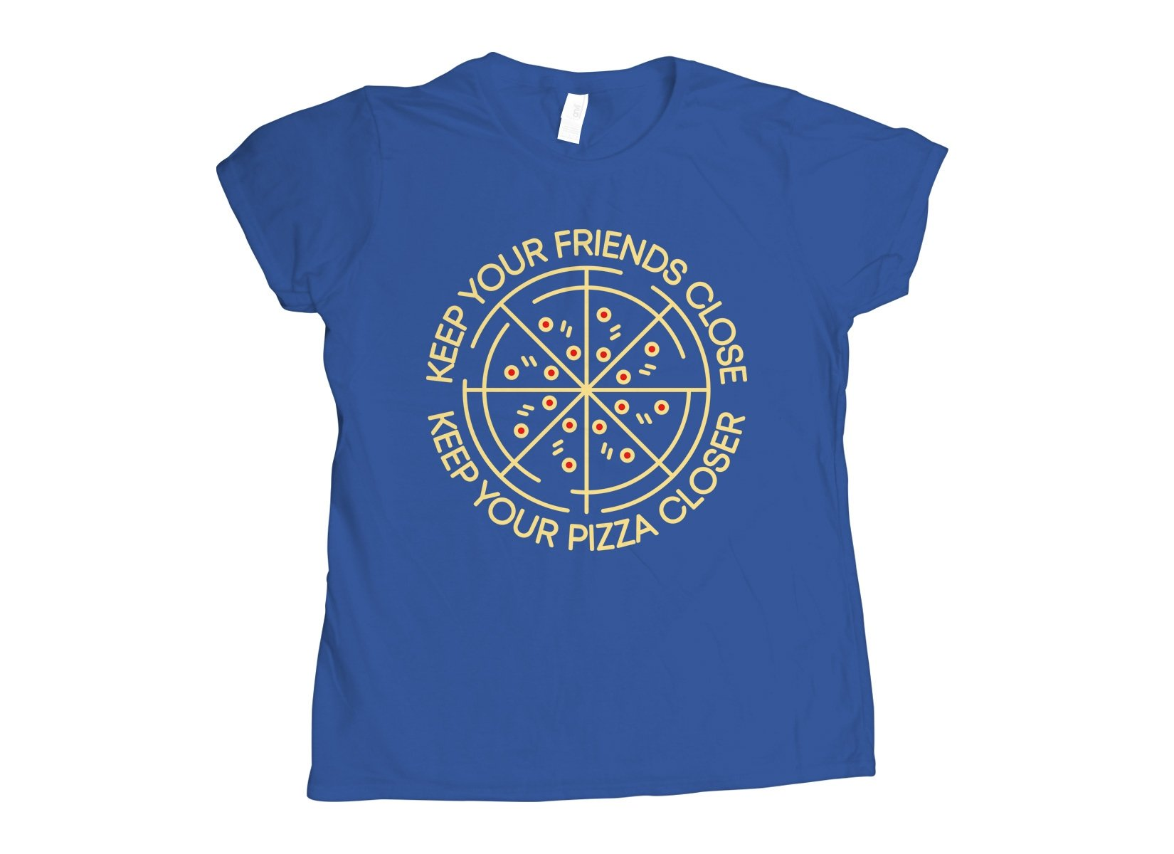 Keep Your Pizza Closer on Womens T-Shirt