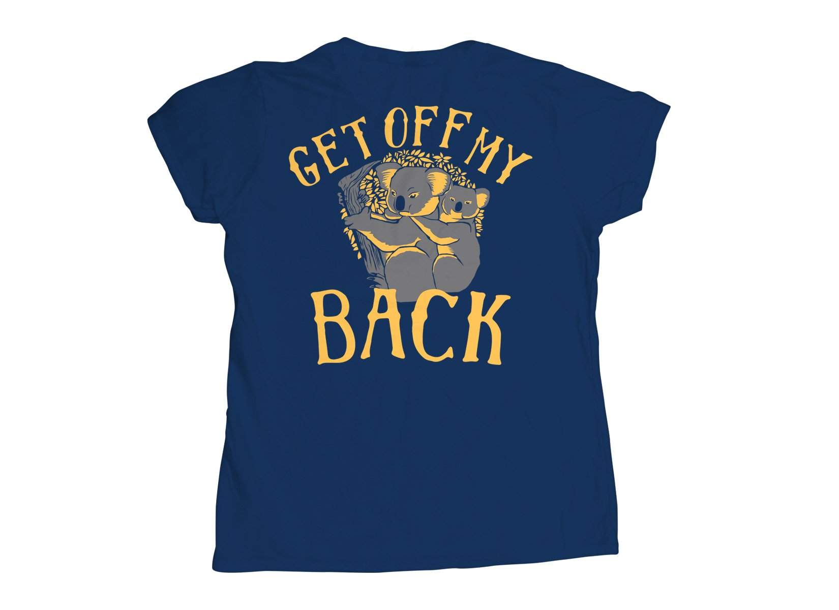 Get Off My Back on Womens T-Shirt