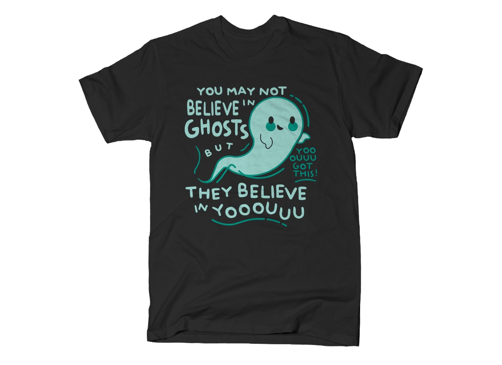 You May Not Believe In Ghosts on Mens T-Shirt